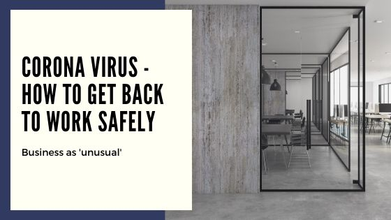 Corona Virus: How to get back to work safely