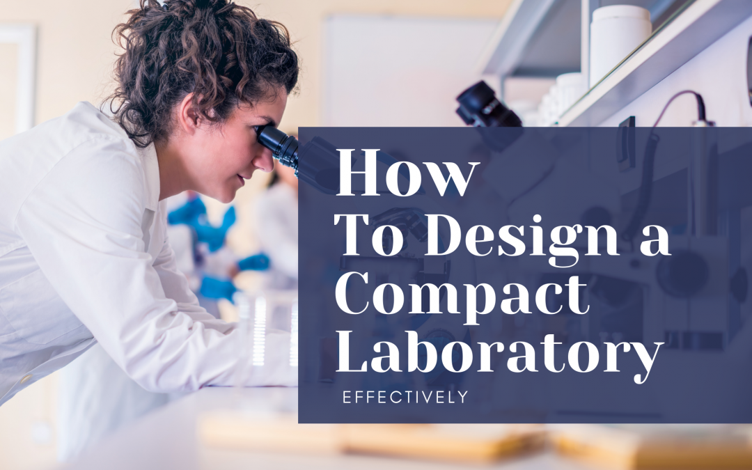 How To Design A Compact Laboratory Effectively