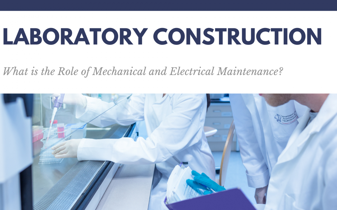 Laboratory Construction: What is the Role of Mechanical and Electrical Maintenance?